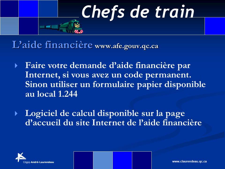 Chefs de train www.claurendeau.qc.ca Laide financière www.afe.gouv.qc.ca Faire votre demande daide financière par Internet, si vous avez un code perma
