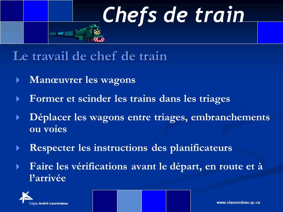 Chefs de train www.claurendeau.qc.ca Manœuvrer les wagons Former et scinder les trains dans les triages Déplacer les wagons entre triages, embrancheme