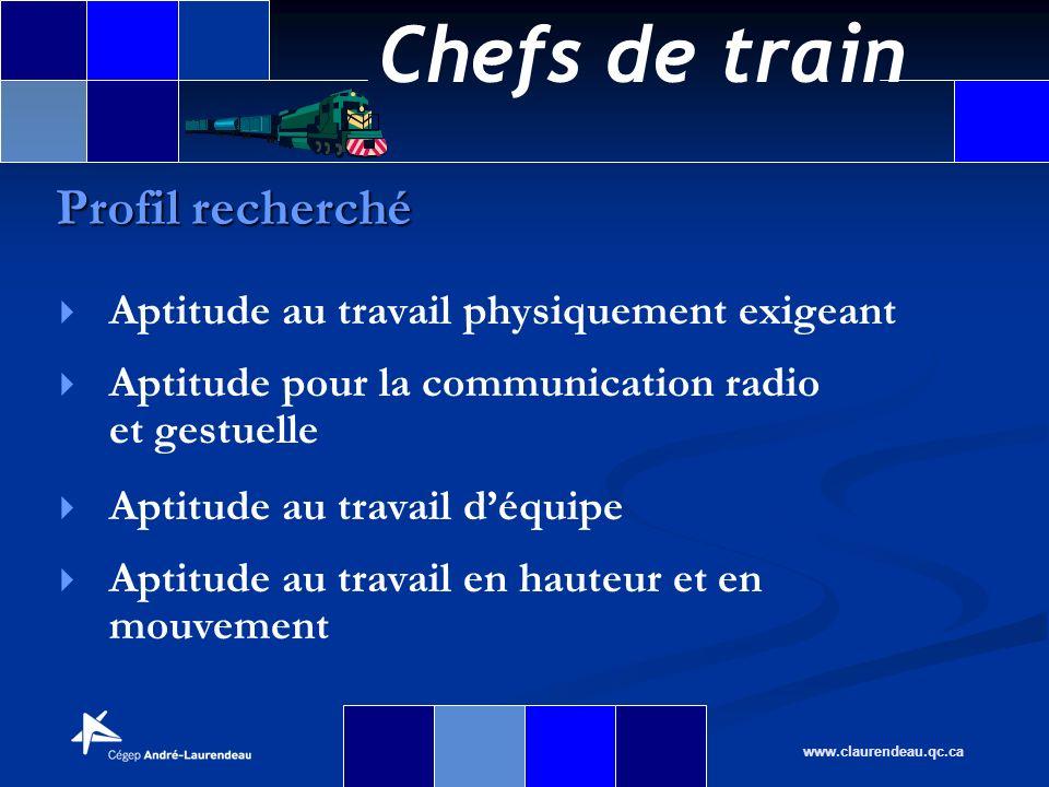 Chefs de train www.claurendeau.qc.ca Aptitude au travail physiquement exigeant Aptitude pour la communication radio et gestuelle Aptitude au travail d