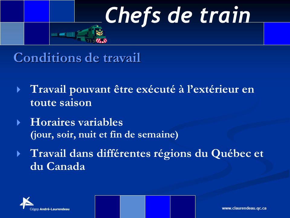 Chefs de train www.claurendeau.qc.ca Travail pouvant être exécuté à lextérieur en toute saison Horaires variables (jour, soir, nuit et fin de semaine)
