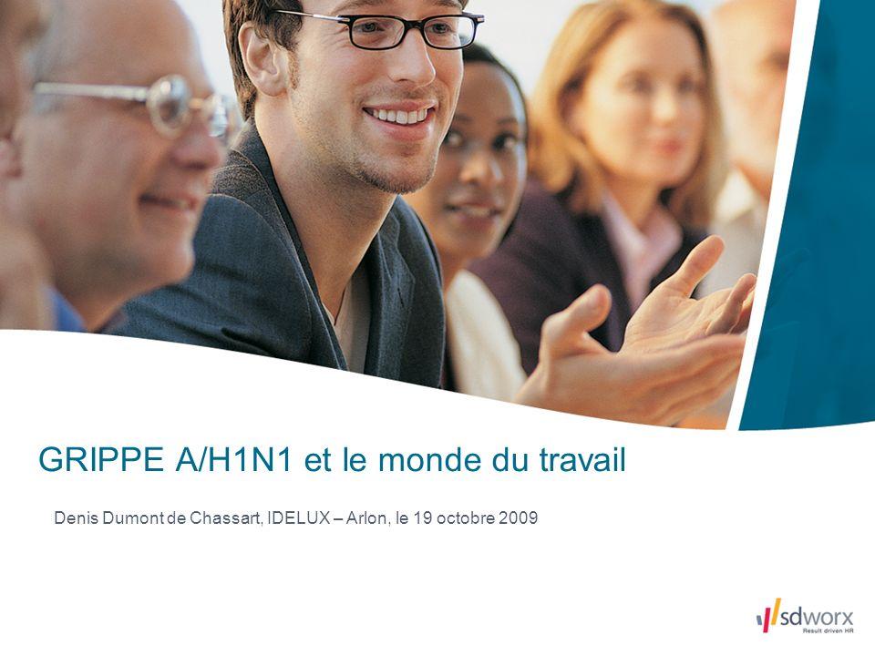 GRIPPE A/H1N1 et le monde du travail Denis Dumont de Chassart, IDELUX – Arlon, le 19 octobre 2009