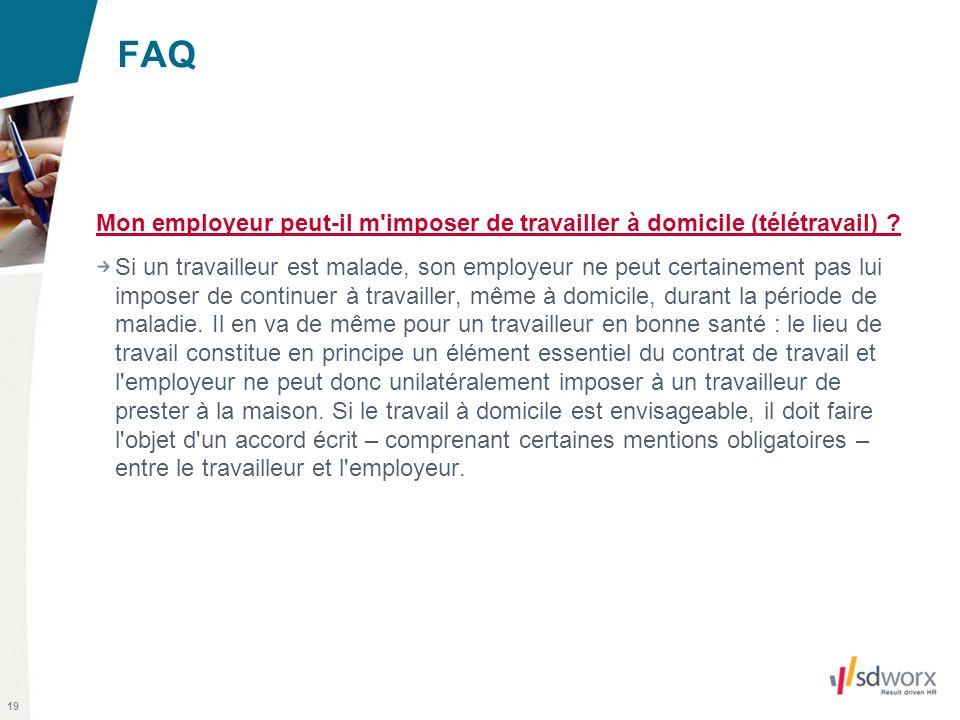 19 FAQ Mon employeur peut-il m'imposer de travailler à domicile (télétravail) ? Si un travailleur est malade, son employeur ne peut certainement pas l