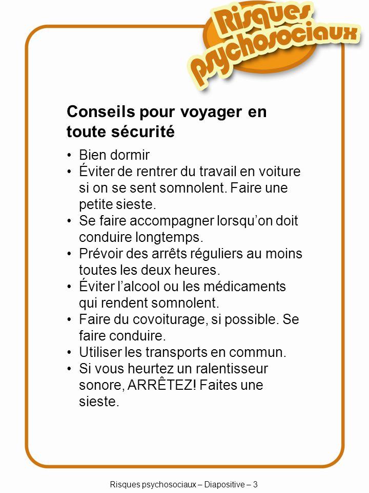 Risques psychosociaux – Diapositive – 3 Conseils pour voyager en toute sécurité Bien dormir Éviter de rentrer du travail en voiture si on se sent somn