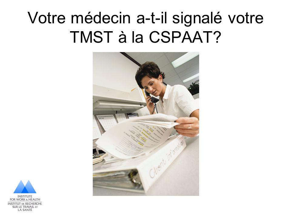 Votre médecin a-t-il signalé votre TMST à la CSPAAT?