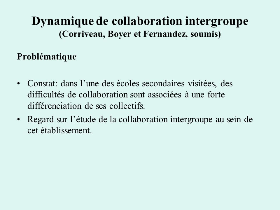 Dynamique de collaboration intergroupe (Corriveau, Boyer et Fernandez, soumis) Problématique Constat: dans lune des écoles secondaires visitées, des d