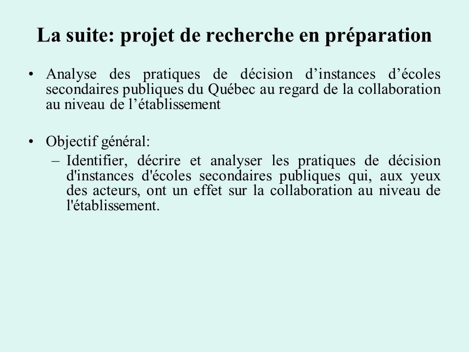 La suite: projet de recherche en préparation Analyse des pratiques de décision dinstances décoles secondaires publiques du Québec au regard de la coll