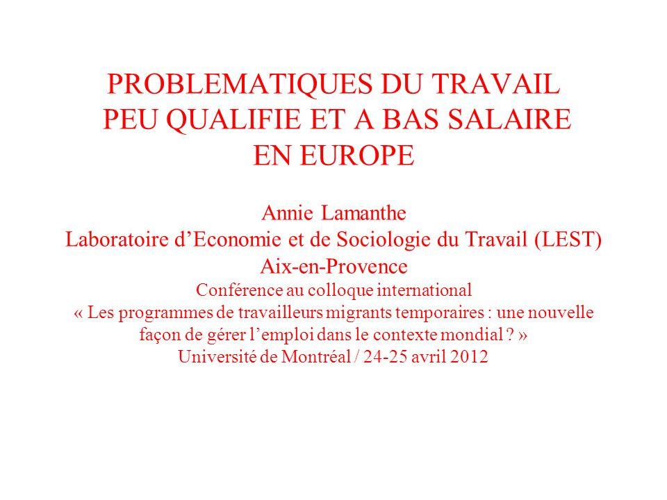 PROBLEMATIQUES DU TRAVAIL PEU QUALIFIE ET A BAS SALAIRE EN EUROPE Annie Lamanthe Laboratoire dEconomie et de Sociologie du Travail (LEST) Aix-en-Prove