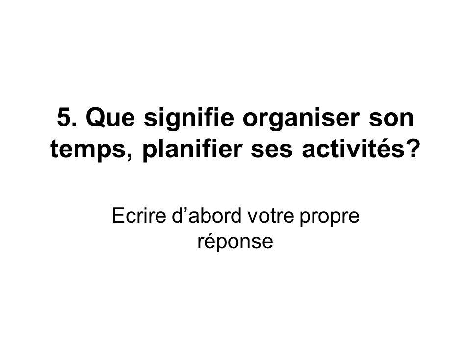 5. Que signifie organiser son temps, planifier ses activités? Ecrire dabord votre propre réponse