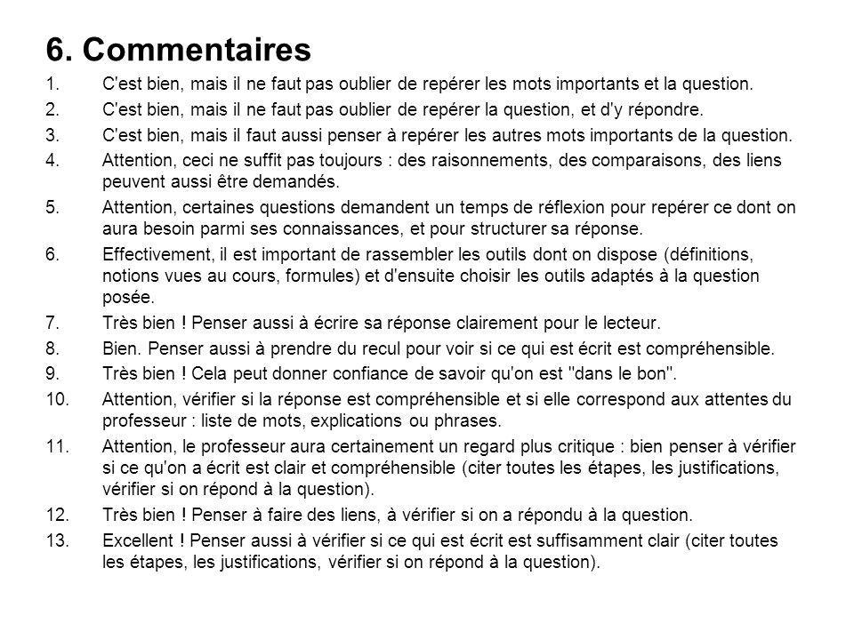 6. Commentaires 1.C'est bien, mais il ne faut pas oublier de repérer les mots importants et la question. 2.C'est bien, mais il ne faut pas oublier de
