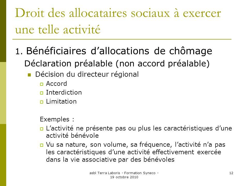 asbl Terra Laboris - Formation Syneco - 19 octobre 2010 12 Droit des allocataires sociaux à exercer une telle activité 1. Bénéficiaires dallocations d