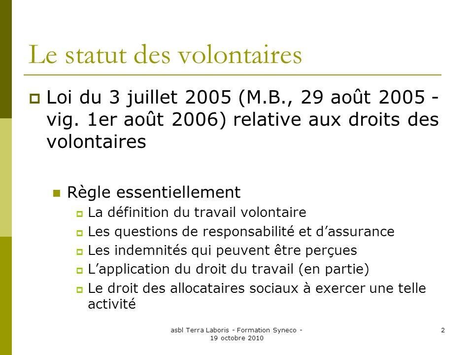 asbl Terra Laboris - Formation Syneco - 19 octobre 2010 2 Le statut des volontaires Loi du 3 juillet 2005 (M.B., 29 août 2005 - vig. 1er août 2006) re