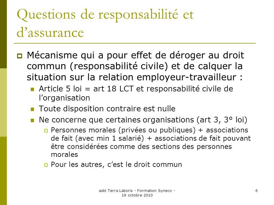 asbl Terra Laboris - Formation Syneco - 19 octobre 2010 6 Questions de responsabilité et dassurance Mécanisme qui a pour effet de déroger au droit com