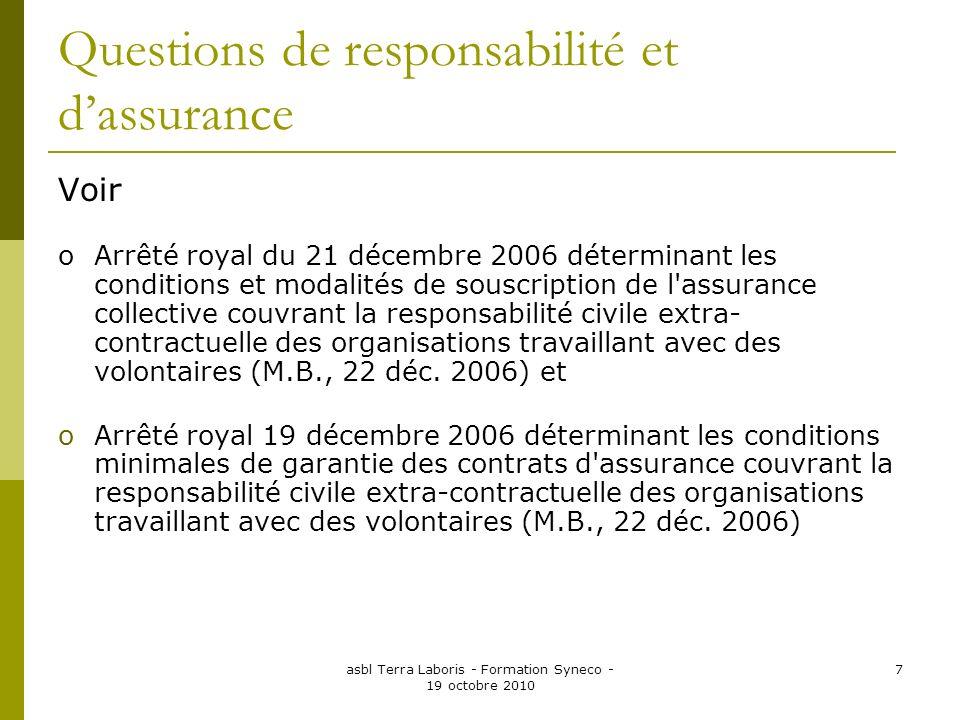 asbl Terra Laboris - Formation Syneco - 19 octobre 2010 7 Questions de responsabilité et dassurance Voir oArrêté royal du 21 décembre 2006 déterminant
