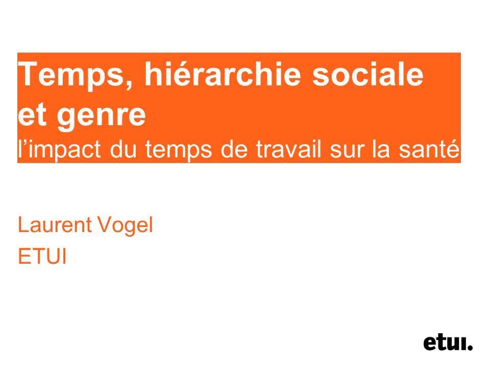 Temps, hiérarchie sociale et genre limpact du temps de travail sur la santé Laurent Vogel ETUI