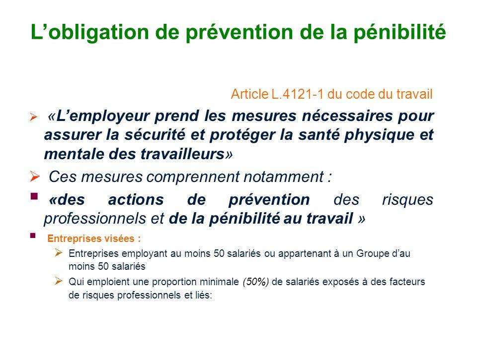 Lobligation de prévention de la pénibilité Article L.4121-1 du code du travail «Lemployeur prend les mesures nécessaires pour assurer la sécurité et p