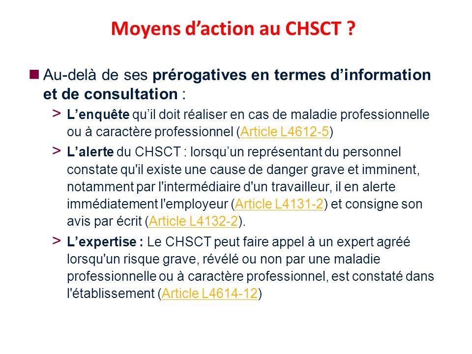 Au-delà de ses prérogatives en termes dinformation et de consultation : Lenquête quil doit réaliser en cas de maladie professionnelle ou à caractère professionnel (Article L4612-5)Article L4612-5 Lalerte du CHSCT : lorsquun représentant du personnel constate qu il existe une cause de danger grave et imminent, notamment par l intermédiaire d un travailleur, il en alerte immédiatement l employeur (Article L4131-2) et consigne son avis par écrit (Article L4132-2).Article L4131-2Article L4132-2 Lexpertise : Le CHSCT peut faire appel à un expert agréé lorsqu un risque grave, révélé ou non par une maladie professionnelle ou à caractère professionnel, est constaté dans l établissement (Article L4614-12)Article L4614-12 page 8 Moyens daction au CHSCT ?