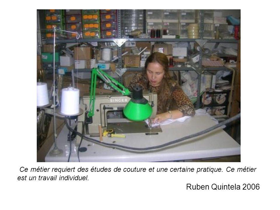 Ce métier requiert des études de couture et une certaine pratique. Ce métier est un travail individuel. Ruben Quintela 2006