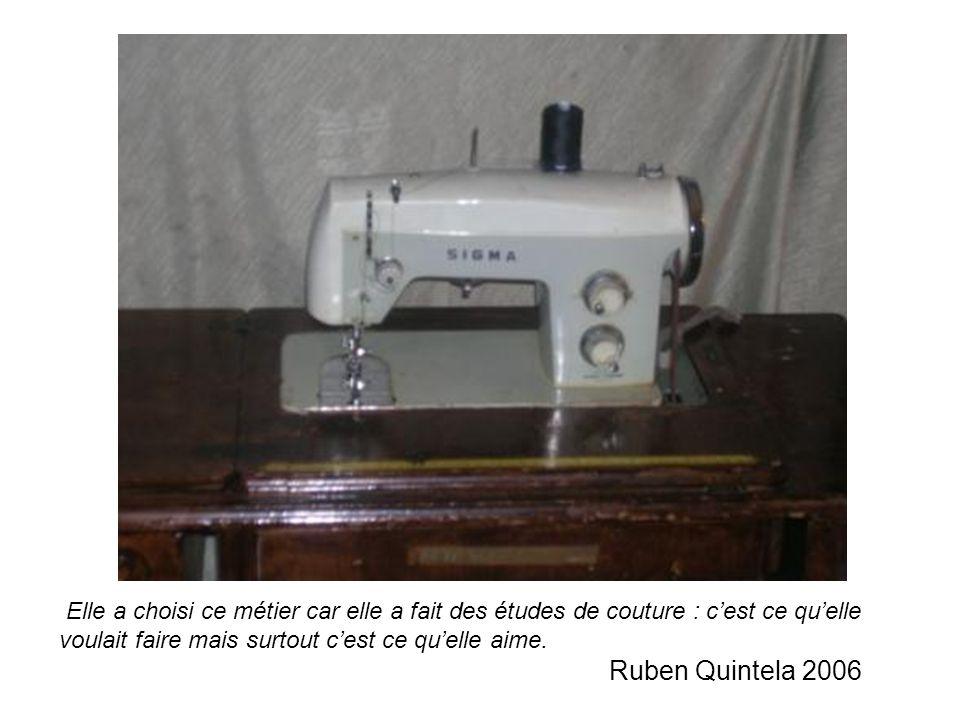 Elle a choisi ce métier car elle a fait des études de couture : cest ce quelle voulait faire mais surtout cest ce quelle aime. Ruben Quintela 2006