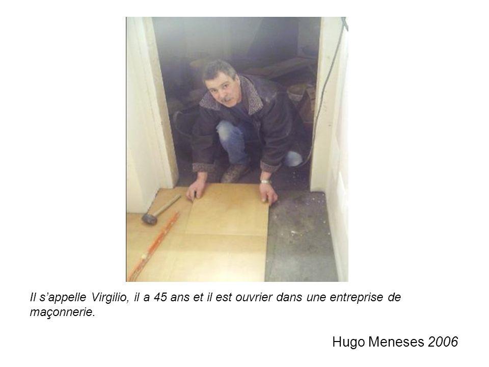 Il sappelle Virgilio, il a 45 ans et il est ouvrier dans une entreprise de maçonnerie. Hugo Meneses 2006