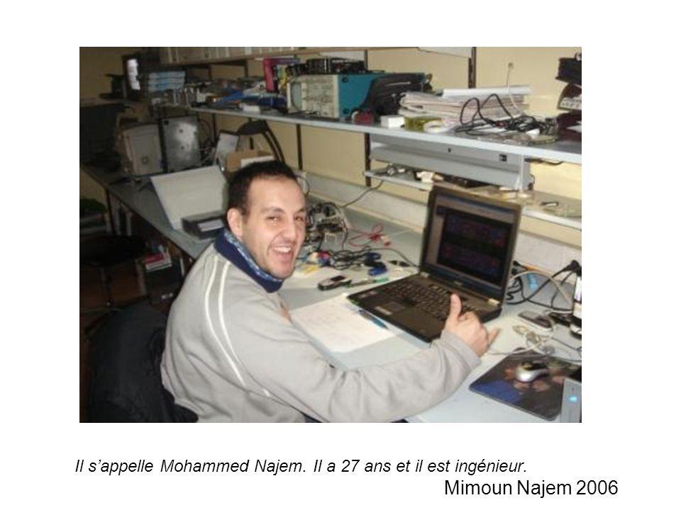 Il sappelle Mohammed Najem. Il a 27 ans et il est ingénieur. Mimoun Najem 2006