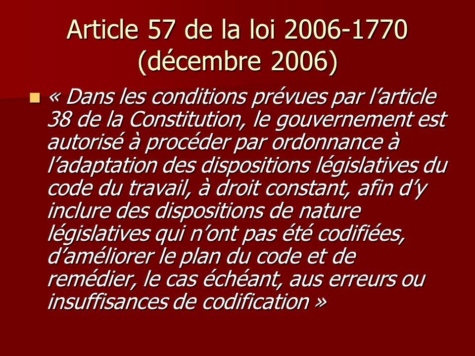 Article 57 de la loi 2006-1770 (décembre 2006) « Dans les conditions prévues par larticle 38 de la Constitution, le gouvernement est autorisé à procéd