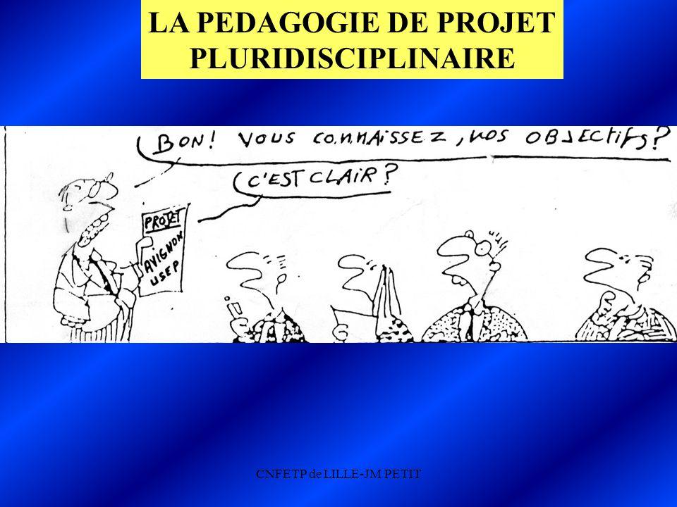 CNFETP de LILLE-JM PETIT LA PEDAGOGIE DE PROJET PLURIDISCIPLINAIRE