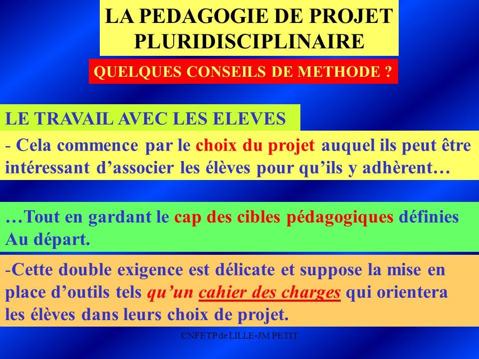 CNFETP de LILLE-JM PETIT LE TRAVAIL AVEC LES ELEVES …Tout en gardant le cap des cibles pédagogiques définies Au départ.