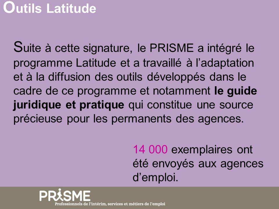 S uite à cette signature, le PRISME a intégré le programme Latitude et a travaillé à ladaptation et à la diffusion des outils développés dans le cadre de ce programme et notamment le guide juridique et pratique qui constitue une source précieuse pour les permanents des agences.