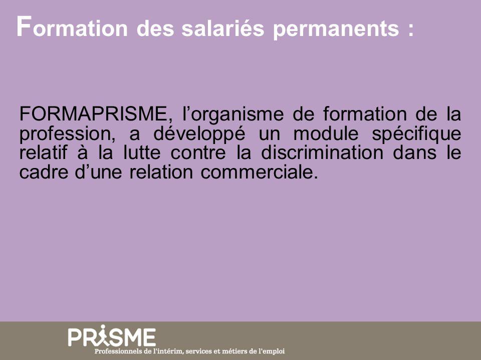 F ormation des salariés permanents : FORMAPRISME, lorganisme de formation de la profession, a développé un module spécifique relatif à la lutte contre