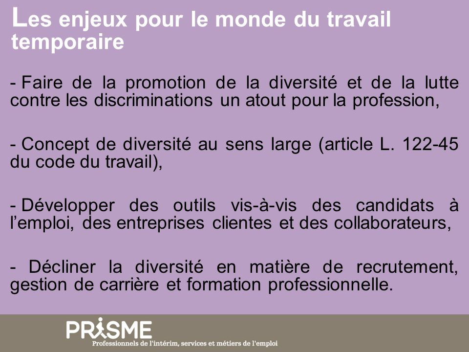 - Faire de la promotion de la diversité et de la lutte contre les discriminations un atout pour la profession, - Concept de diversité au sens large (a