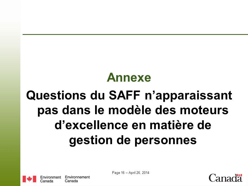 Page 16 – April 26, 2014 Annexe Questions du SAFF napparaissant pas dans le modèle des moteurs dexcellence en matière de gestion de personnes
