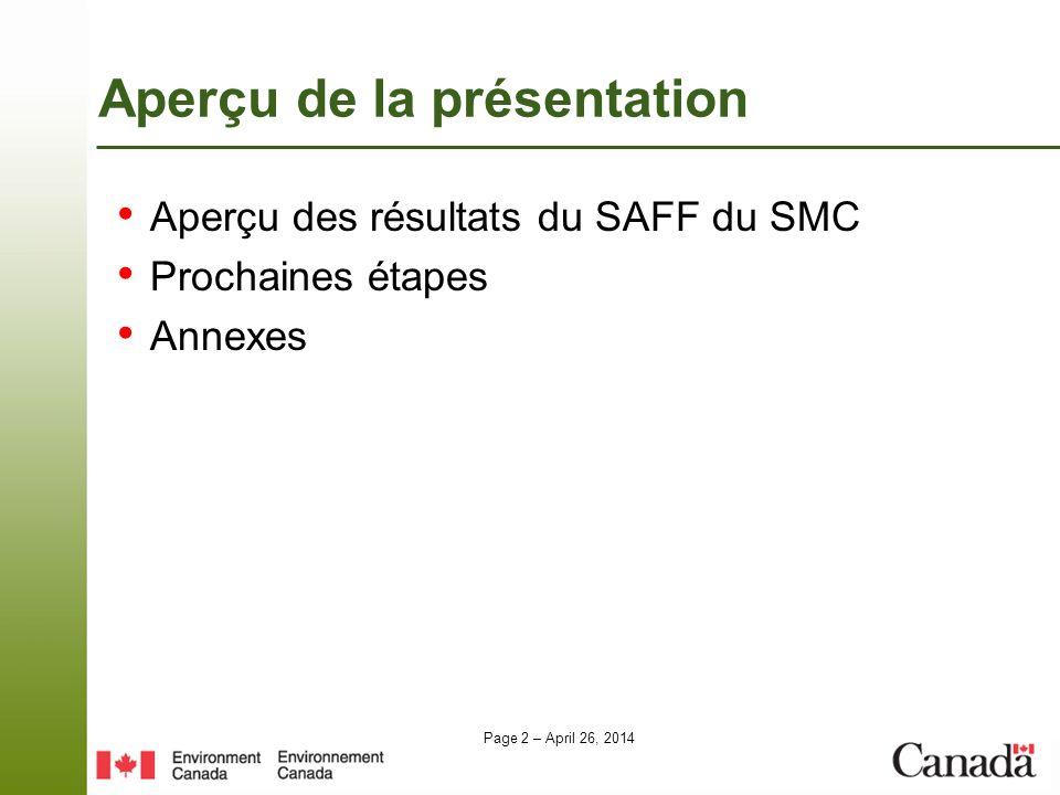 Page 2 – April 26, 2014 Aperçu de la présentation Aperçu des résultats du SAFF du SMC Prochaines étapes Annexes