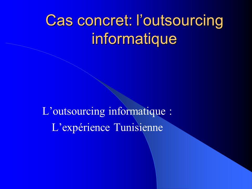 Cas concret: loutsourcing informatique Loutsourcing informatique : Lexpérience Tunisienne