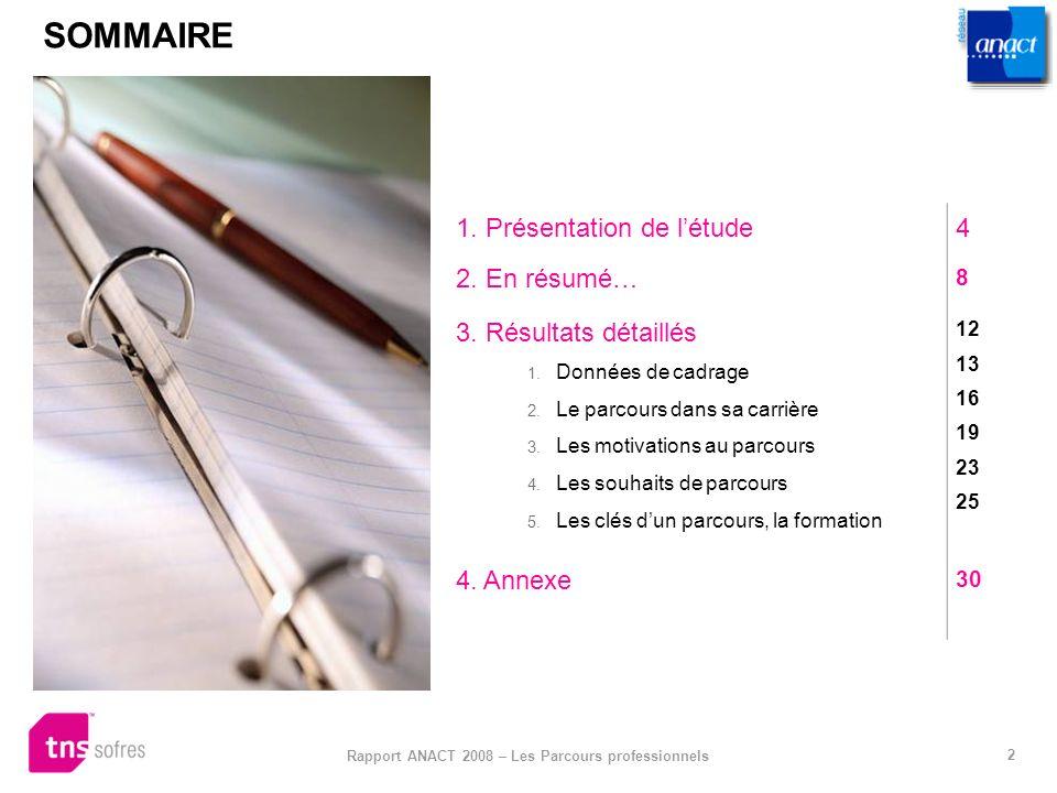 2 Rapport ANACT 2008 – Les Parcours professionnels SOMMAIRE 1. Présentation de létude4 2. En résumé… 8 3. Résultats détaillés 1. Données de cadrage 2.