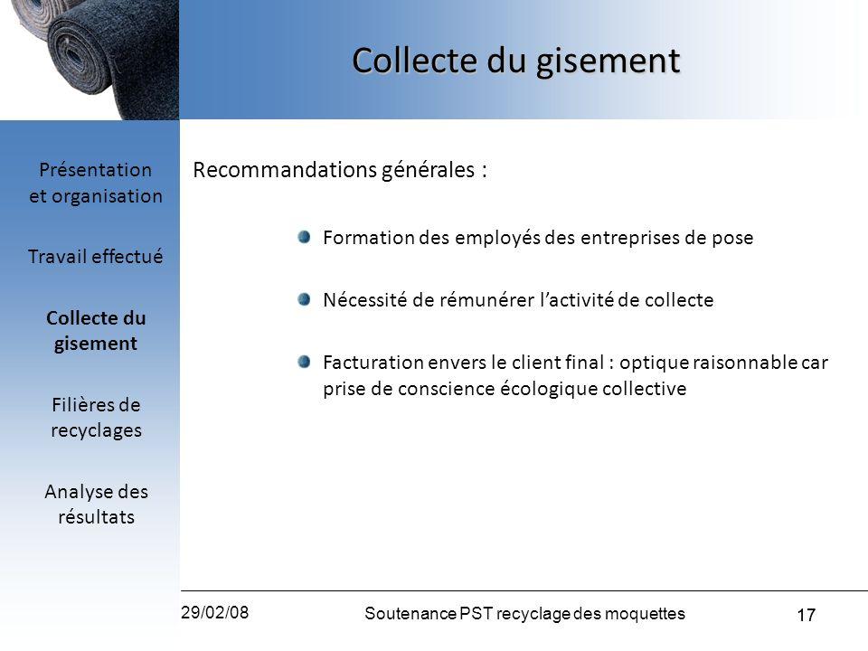 17 29/02/08 Soutenance PST recyclage des moquettes 17 Recommandations générales : Formation des employés des entreprises de pose Nécessité de rémunére