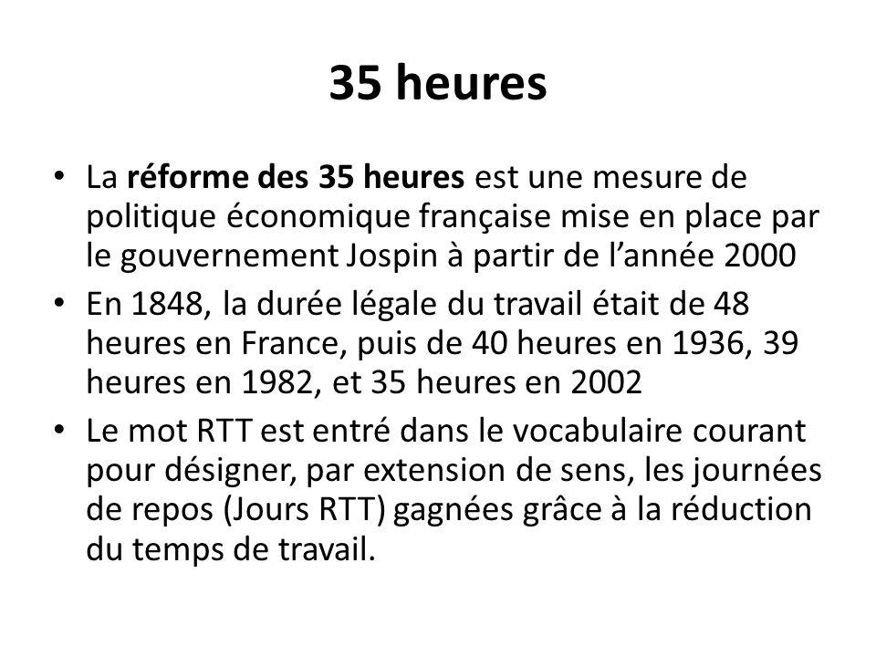 35 heures La réforme des 35 heures est une mesure de politique économique française mise en place par le gouvernement Jospin à partir de lannée 2000 E