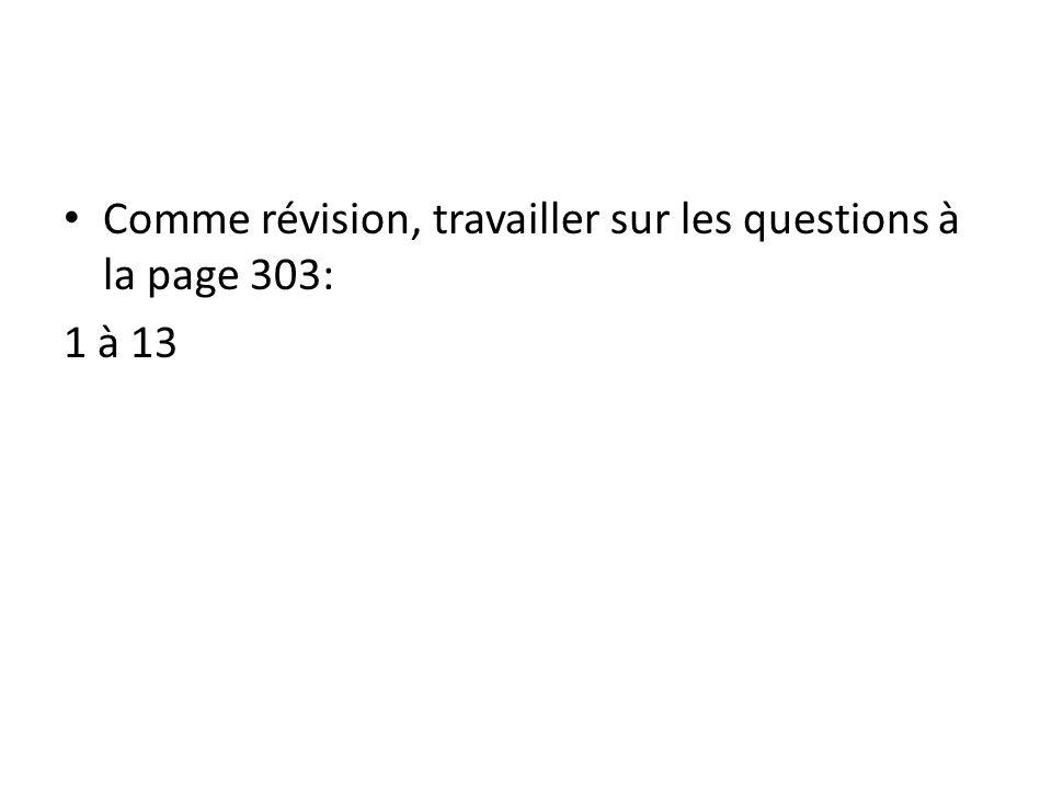 Comme révision, travailler sur les questions à la page 303: 1 à 13