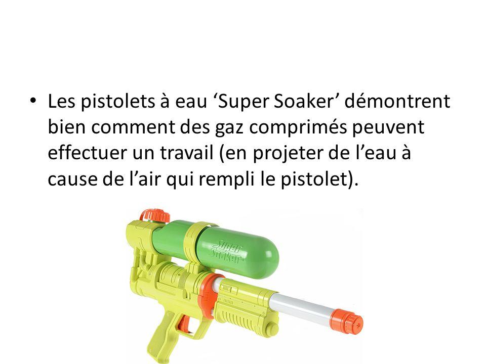 Les pistolets à eau Super Soaker démontrent bien comment des gaz comprimés peuvent effectuer un travail (en projeter de leau à cause de lair qui rempl