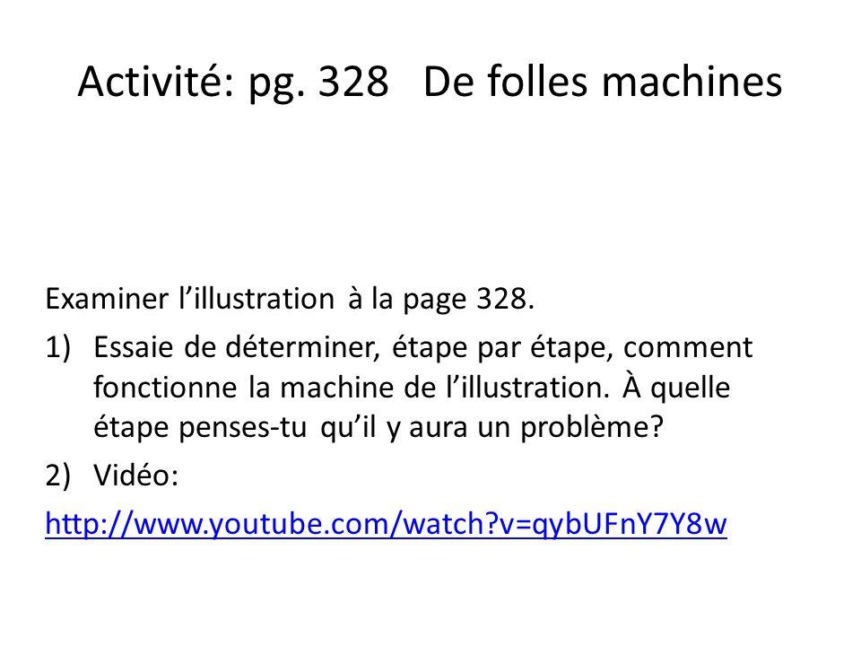 Activité: pg. 328 De folles machines Examiner lillustration à la page 328. 1)Essaie de déterminer, étape par étape, comment fonctionne la machine de l