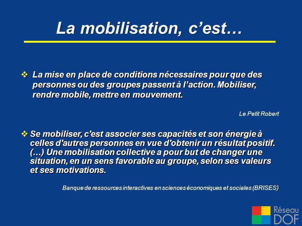 La mise en place de conditions nécessaires pour que des personnes ou des groupes passent à laction. Mobiliser, rendre mobile, mettre en mouvement. La