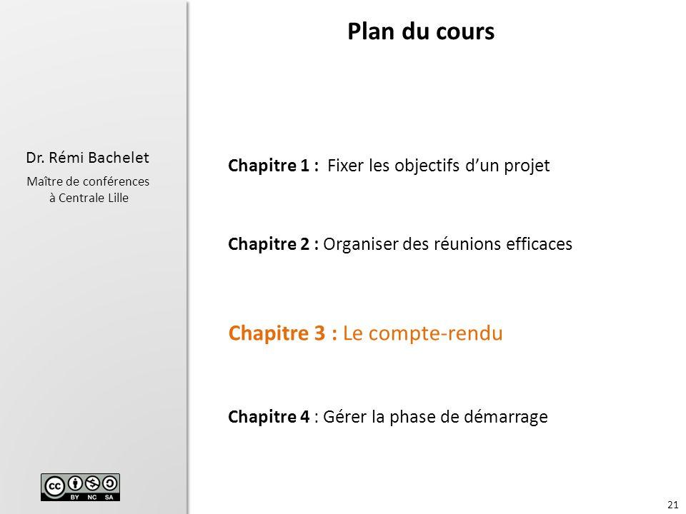 21 Dr. Rémi Bachelet Maître de conférences à Centrale Lille Chapitre 1 : Fixer les objectifs dun projet Chapitre 2 : Organiser des réunions efficaces