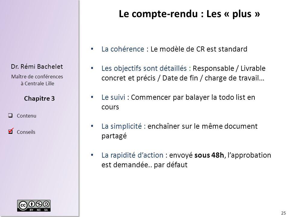 25 Dr. Rémi Bachelet Maître de conférences à Centrale Lille Contenu Conseils Chapitre 3 Le compte-rendu : Les « plus » La cohérence : Le modèle de CR