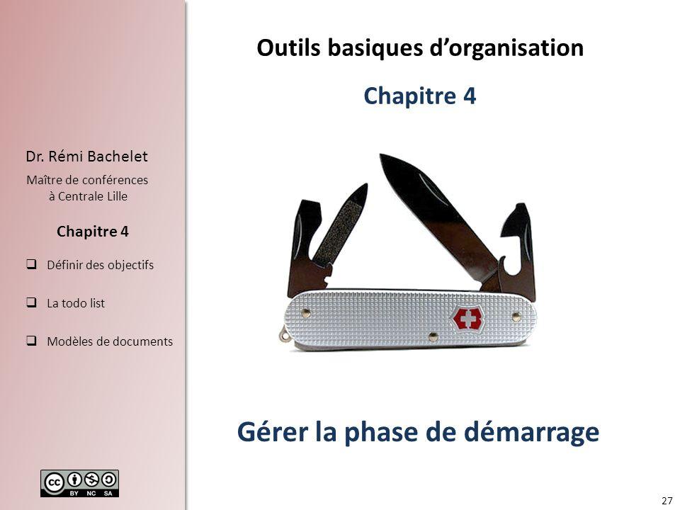 27 Dr. Rémi Bachelet Maître de conférences à Centrale Lille Définir des objectifs La todo list Modèles de documents Chapitre 4 Gérer la phase de démar
