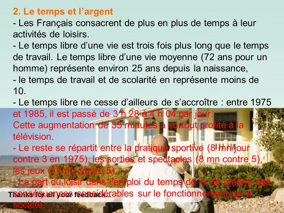 2. Le temps et largent - Les Français consacrent de plus en plus de temps à leur activités de loisirs. - Le temps libre dune vie est trois fois plus l