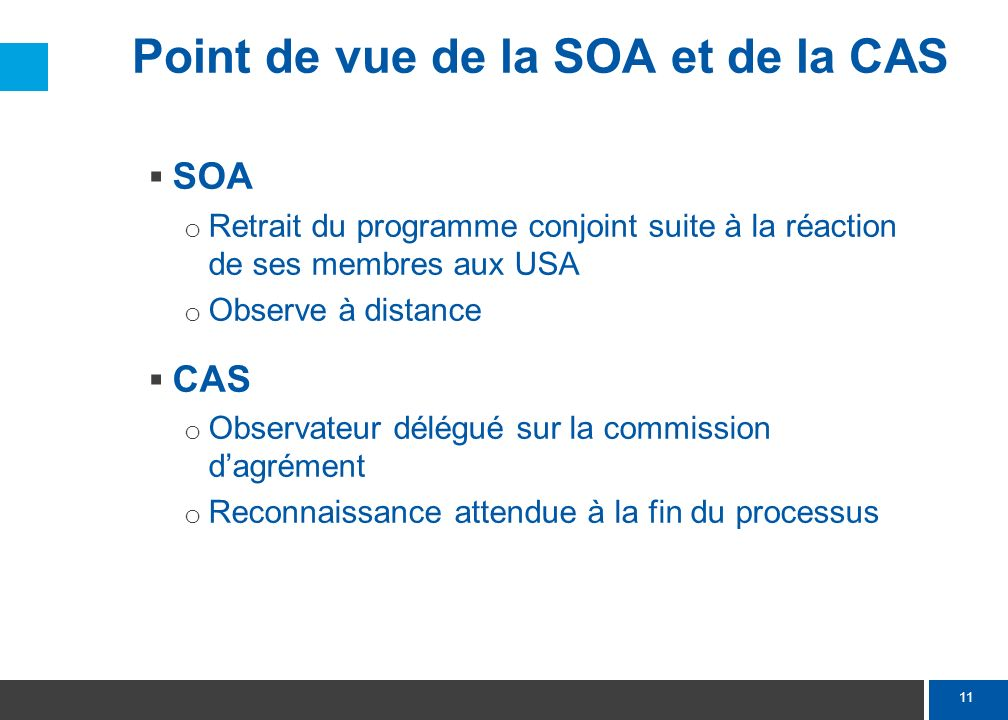 11 Point de vue de la SOA et de la CAS SOA o Retrait du programme conjoint suite à la réaction de ses membres aux USA o Observe à distance CAS o Obser