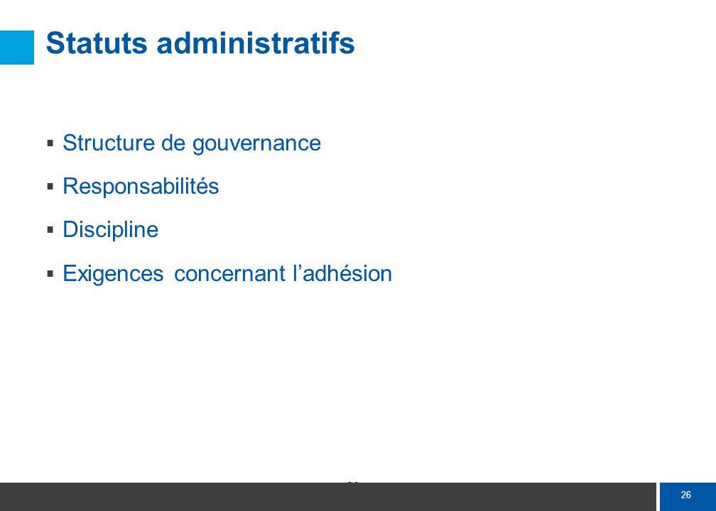 26 Statuts administratifs Structure de gouvernance Responsabilités Discipline Exigences concernant ladhésion