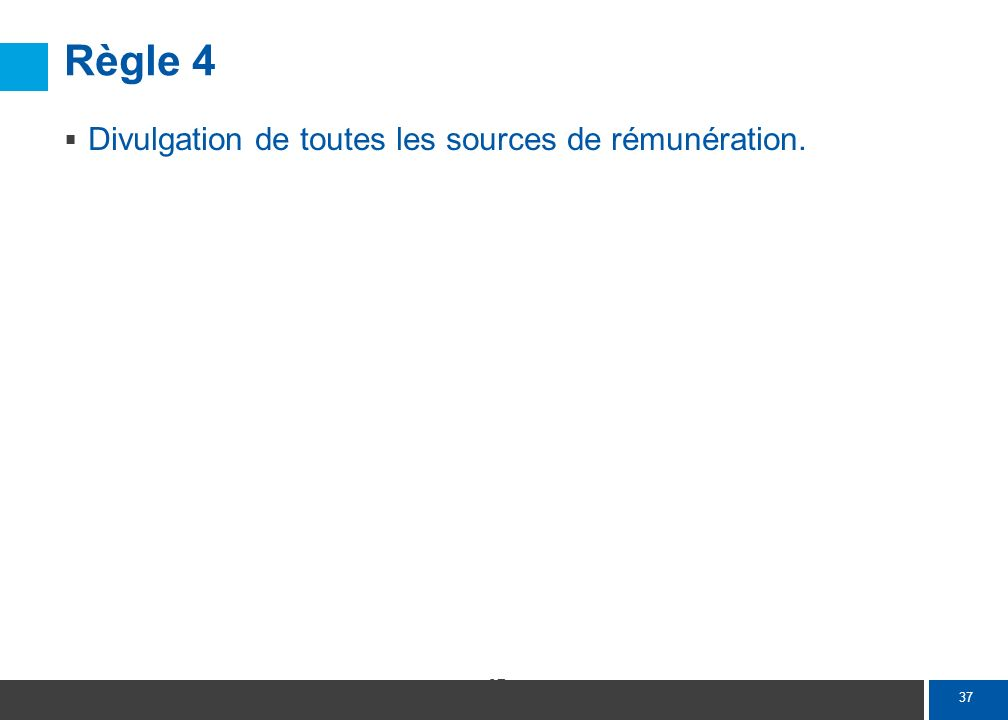 37 Règle 4 Divulgation de toutes les sources de rémunération.