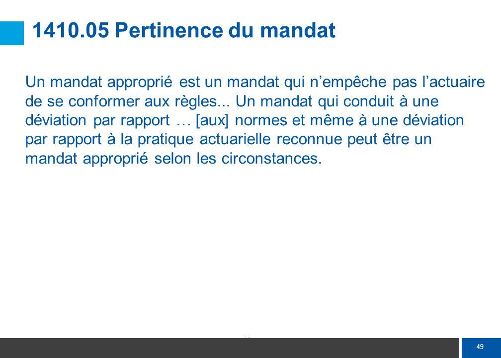 49 1410.05 Pertinence du mandat Un mandat approprié est un mandat qui nempêche pas lactuaire de se conformer aux règles... Un mandat qui conduit à une