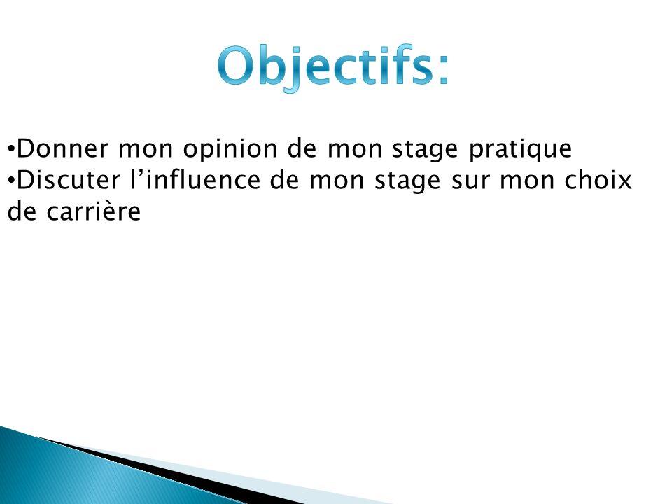 Donner mon opinion de mon stage pratique Discuter linfluence de mon stage sur mon choix de carrière
