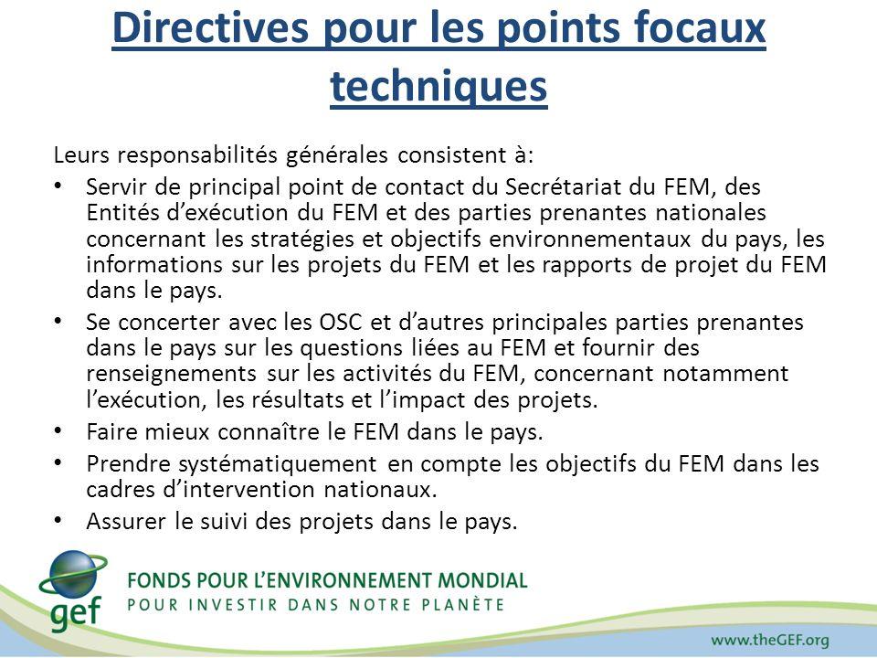 Directives pour les points focaux techniques Leurs responsabilités générales consistent à: Servir de principal point de contact du Secrétariat du FEM,
